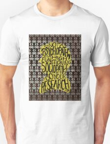 I'm Not A Psychopath, I'm A High-Functioning Sociopath. Do Your Research. T-Shirt