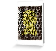 I'm Not A Psychopath, I'm A High-Functioning Sociopath. Do Your Research. Greeting Card