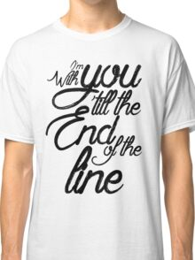 I'm With You Until The End of the Line Classic T-Shirt