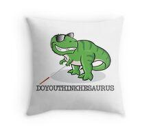 Doyouthinkhesaurus Throw Pillow