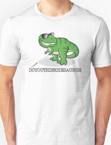 Doyouthinkhesaurus Unisex T-Shirt