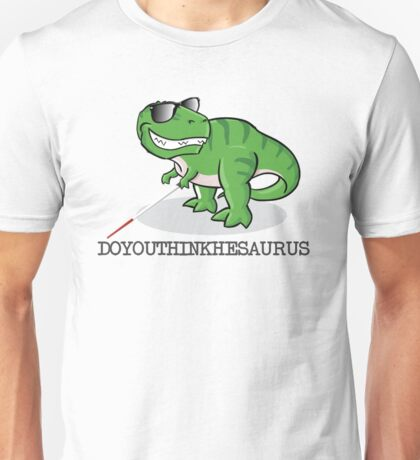 Doyouthinkhesaurus Unisex T-Shirt