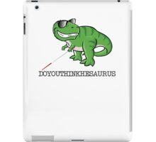 Doyouthinkhesaurus iPad Case/Skin