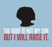 The Roof Is Not My Son But I Will Raise It Kids Tee