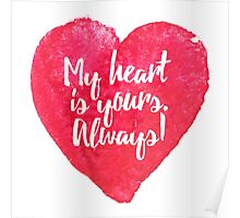 My heart is yours. Always! - Valentine's Day Fun Poster