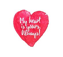 My heart is yours. Always! - Valentine's Day Fun by ginpix