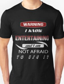 Warning I Know Entertaining And I Am Not Afraid To Use It - Tshirts & Accessories T-Shirt