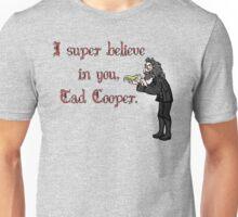 Believe in Tad Cooper  Unisex T-Shirt