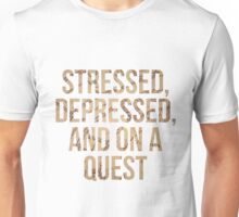 Stressed, Depressed, and On a Quest Unisex T-Shirt