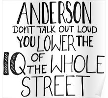 Anderson, Don't Talk Out Loud. You Lower The IQ Of The Whole Street. Poster