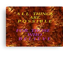 ALL THINGS ARE POSSIBLE Canvas Print