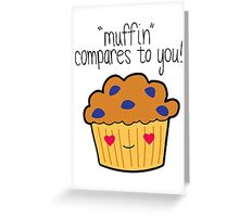 Muffin Compares to You! Heart Eyes Edition Greeting Card