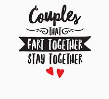 Couples That Fart Together - Stay Together T-Shirt