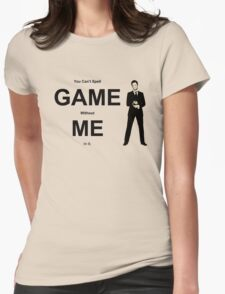You Can't Spell Game Without Me In It - Barney Womens Fitted T-Shirt