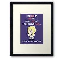 I Will Be Your Slave... Framed Print