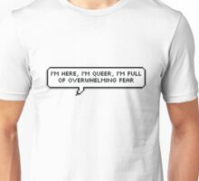 I'm here, I'm queer, I'm full of overwhelming fear Unisex T-Shirt