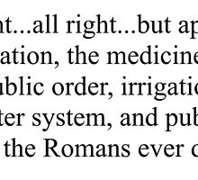 What have the Romans ever done for us? by akpb