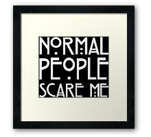 Normal People Scare Me Framed Print