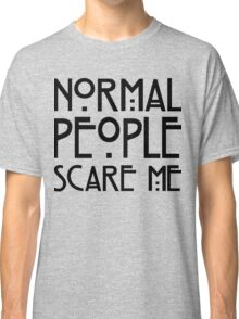 Normal people scare me white Classic T-Shirt