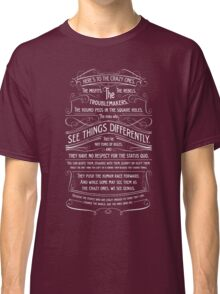 Here's To The Crazy Ones. Classic T-Shirt