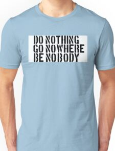 Nothing Nowhere Nobody Unisex T-Shirt