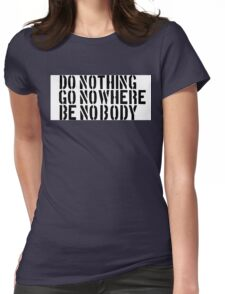 Nothing Nowhere Nobody Womens Fitted T-Shirt