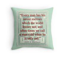 Every Man Has His Secret Sorrows - Longfellow Throw Pillow