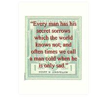Every Man Has His Secret Sorrows - Longfellow Art Print
