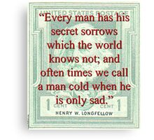 Every Man Has His Secret Sorrows - Longfellow Canvas Print