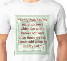 Every Man Has His Secret Sorrows - Longfellow Unisex T-Shirt
