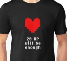 20 HP will be enough Unisex T-Shirt