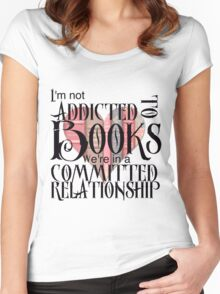 I'm not addicted to books. We're in a committed relationship. Women's Fitted Scoop T-Shirt