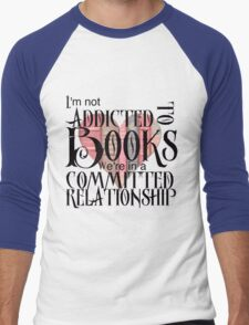 I'm not addicted to books. We're in a committed relationship. Men's Baseball ¾ T-Shirt