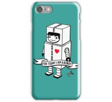 For today I am a robot iPhone Case/Skin