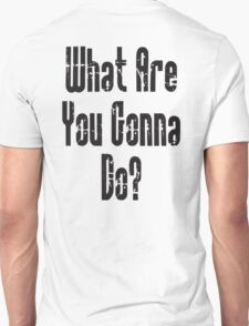 WHAT? What Are You Gonna Do? T-Shirt