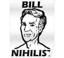 Bill Nihilist (Black) Poster