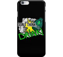 Don't think, drink! iPhone Case/Skin