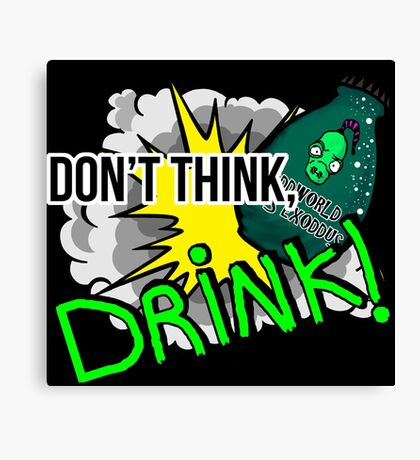 Don't think, drink! Canvas Print