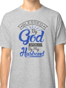 Spoiled By My Husband Classic T-Shirt