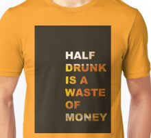 Half drunk is a waste of money Unisex T-Shirt
