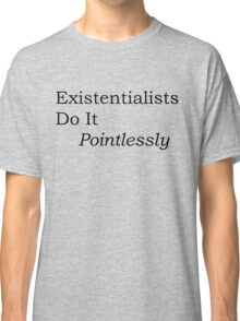 Simon's Existentialists Do It Pointlessly Tee (black) Classic T-Shirt