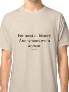 Virginia Woolf - Anonymous was a woman Classic T-Shirt