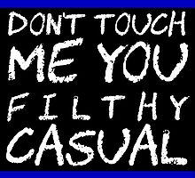 Filthy Casual - Don't Touch Me Meme Geek Nerd Funny by nfisher