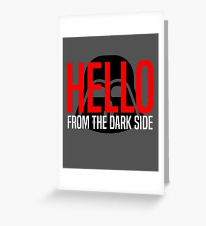 Hello From The Dark Side Greeting Card