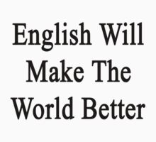 English Will Make The World Better  by supernova23