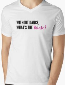 Without Dance, What's the Pointe? Mens V-Neck T-Shirt