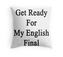 Get Ready For My English Final  Throw Pillow