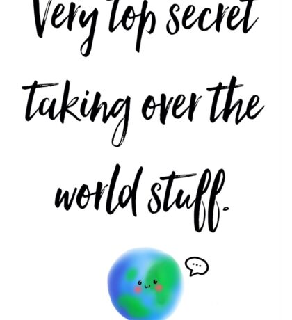 Very top secret taking over the world stuff Sticker
