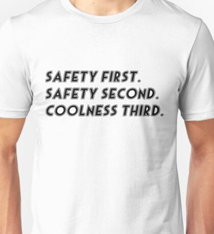 Safety first. Safety second. Coolness third. Unisex T-Shirt