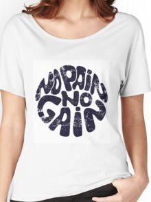 no pain no gain Women's Relaxed Fit T-Shirt